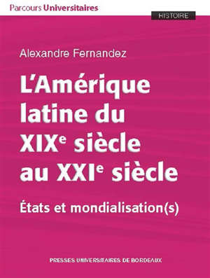L'Amérique latine du XIXe siècle au XXIe siècle : Etats et mondialisation(s)