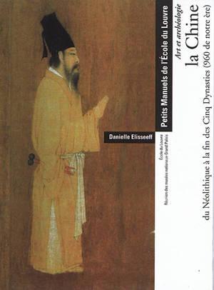 La Chine, du néolithique à la fin des Cinq Dynasties (960 de notre ère) : art et archéologie