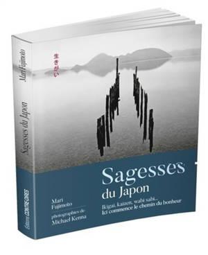 Sagesses du Japon : ikigai, kaizen, wabi sabi... : ici commence le chemin du bonheur
