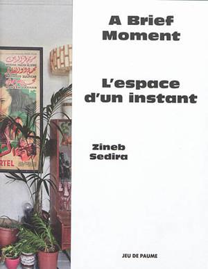 L'espace d'un instant : Zineb Sedira = A brief moment : Zineb Sedira