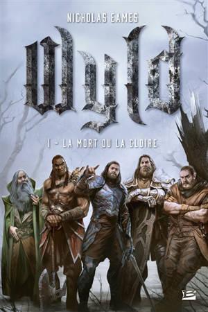 Wyld. Volume 1, La mort ou la gloire