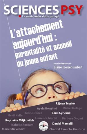 L'attachement aujourd'hui : parentalité et accueil du jeune enfant