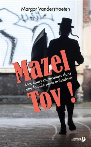 Mazel tov ! : mes cours particuliers dans une famille juive orthodoxe : récit