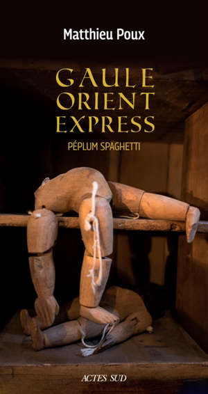 Gaule-Orient-Express : péplum spaghetti : roman historique