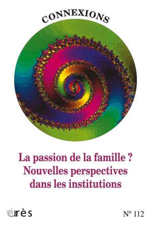 Connexions. n° 112, La passion de la famille ? : nouvelles perspectives dans les institutions