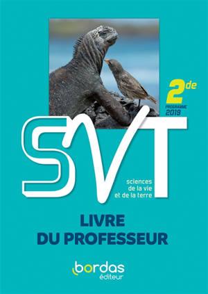 SVT, sciences de la vie et de la Terre 2de : programme 2019 : livre du professeur