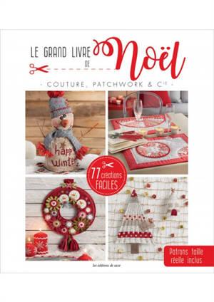 Couture, patchwork & Cie : le grand livre de Noël : 77 créations faciles