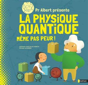 Pr Albert présente la physique quantique : même pas peur !
