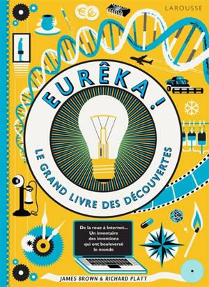 Eurêka ! : le grand livre des découvertes