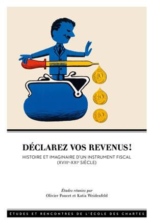 Déclarez vos revenus ! : histoire et imaginaire d'un instrument fiscal : XVIIIe-XXIe siècle