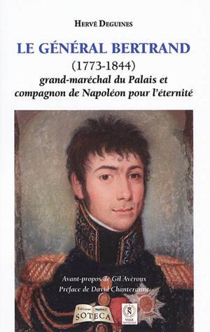 Le général Bertrand (1773-1844) : grand-maréchal du Palais et compagnon de Napoléon pour l'éternité