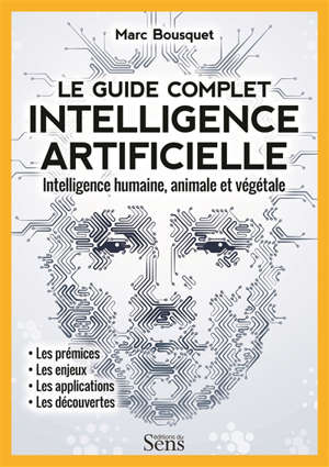 Intelligence artificielle, le guide complet : intelligence humaine, animale et végétale