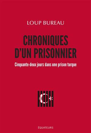 Chroniques d'un prisonnier : cinquante-deux jours dans une prison turque