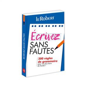 Ecrivez sans fautes : 200 règles de grammaire pour ne plus faire de fautes !