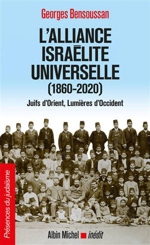 L'Alliance israélite universelle (1860-2020) : Juifs d'Orient, lumières d'Occident