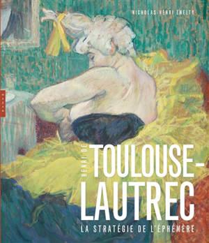 Henri de Toulouse-Lautrec : la stratégie de l'éphémère
