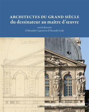 Architectes du Grand Siècle : du dessinateur au maître d'oeuvre