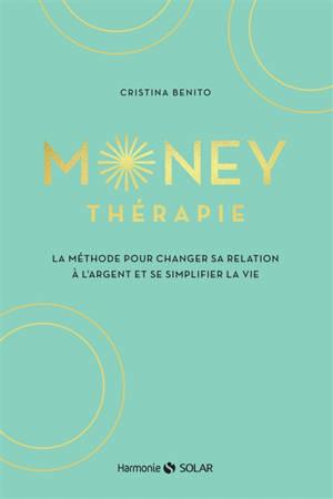 Money thérapie : la méthode pour changer sa relation à l'argent et se simplifier la vie