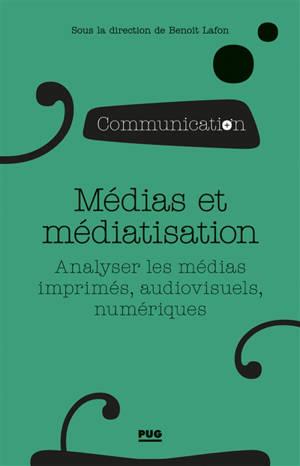 Médias et médiatisation : analyser les médias imprimés, audiovisuels, numériques