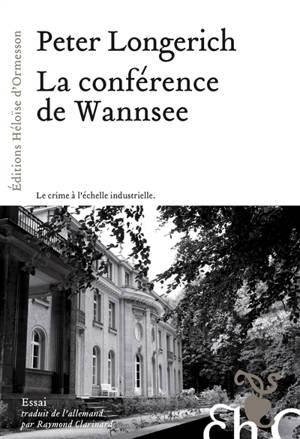La conférence de Wannsee : le chemin vers la solution finale : essai