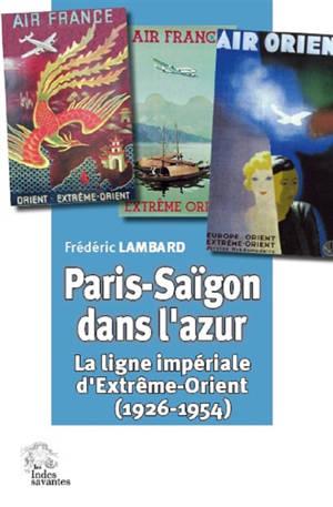 Paris-Saïgon dans l'azur : la ligne impériale d'Extrême-Orient (1926-1954)