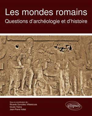 Les mondes romains : questions d'archéologie et d'histoire