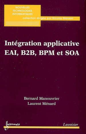 Intégration applicative EAI, B2B, BPM et SOA