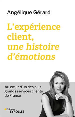 L'expérience client, une histoire d'émotions : au coeur d'un des plus grands services clients de France