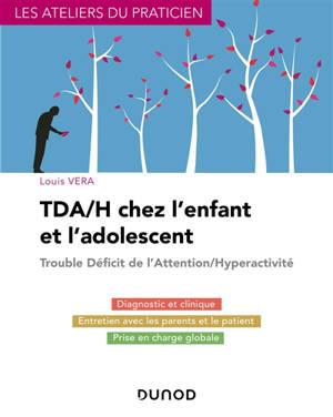 TDA-H chez l'enfant et l'adolescent : trouble déficit de l'attention-hyperactivité : diagnostic et clinique, entretien avec les parents et le patient, prise en charcche globale