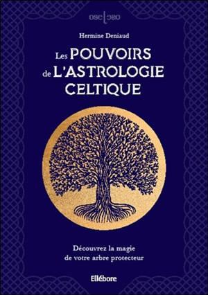 Les pouvoirs de l'astrologie celtique : découvrez la magie de votre arbre protecteur