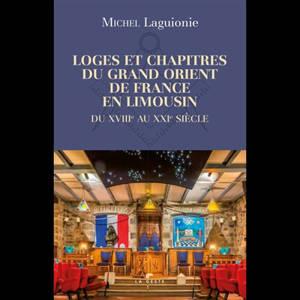 Loges et chapitres du Grand Orient de France en Limousin : du XVIIIe au XXIe siècle