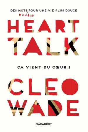 Heart talk : des mots d'amour pour une vie plus douce : ça vient du coeur !