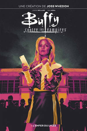 Buffy contre les vampires. Volume 1, L'enfer du lycée
