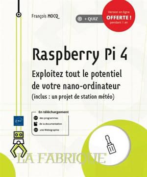 Raspberry Pi 4 : exploitez tout le potentiel de votre nano-ordinateur (inclus un projet de station météo)