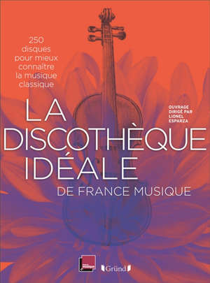 La discothèque idéale de France Musique : 250 disques pour mieux connaître la musique classique