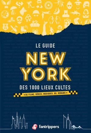 Le guide New York des 1.000 lieux cultes : de films, séries, musiques, BD, romans