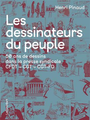 Les dessinateurs du peuple : 50 ans de dessins dans la presse syndicale : CFDT, CGT, CGT-FO