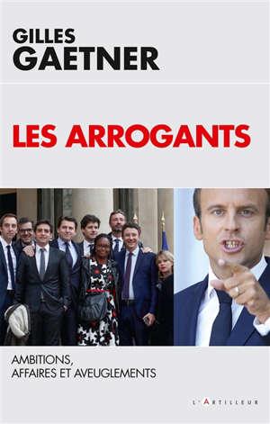 Les arrogants : ambitions, affaires et aveuglements
