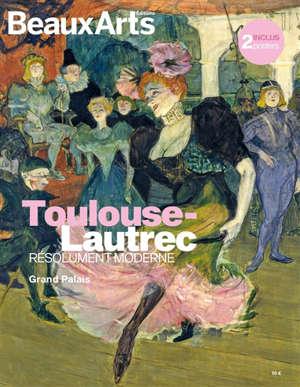 Toulouse-Lautrec : résolument moderne : au Grand Palais