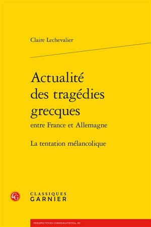 Actualité des tragédies grecques entre France et Allemagne : la tentation mélancolique