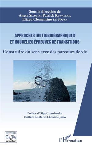 Approches (auto)biographiques et nouvelles épreuves de transitions : construire du sens avec des parcours de vie