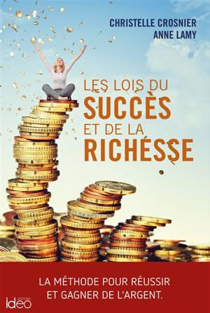 Les lois du succès et de la richesse : la méthode pour réussir et gagner de l'argent