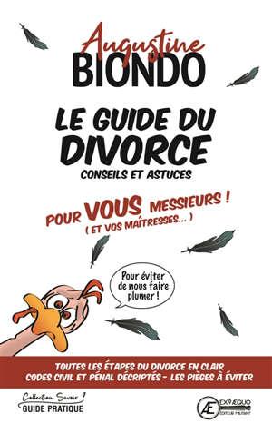Le guide du divorce : conseils et astuces : pour vous messieurs ! (et vos maîtresses...)