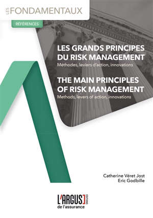 Les grands principes du risk management : méthodes, leviers d'action, innovations = The main principles of risk management : methods, levers of action, innovations