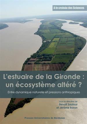 L'estuaire de la Gironde : un écosystème altéré ? : entre dynamique naturelle et pressions anthropiques