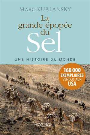 La grande épopée du sel : une histoire du monde