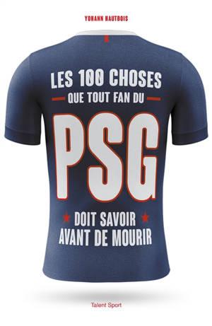 Les 100 choses que tout fan du PSG doit savoir avant de mourir