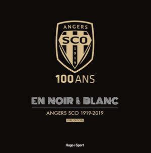 100 ans en noir & blanc : Angers SCO 1919-2019 : livre officiel
