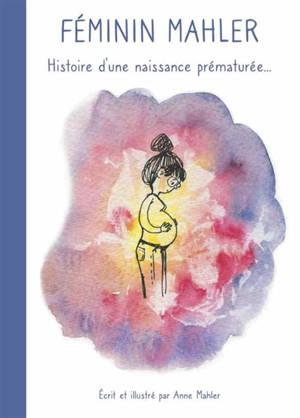 Féminin Mahler : histoire d'une naissance prématurée...