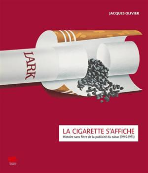 La cigarette s'affiche : histoire sans filtre de la publicité du tabac (1945-1973)